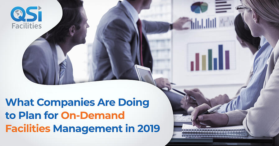 What Companies Are Doing to Plan for On-Demand Facilities Management in 2019 QSI
